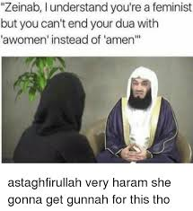 Astaghfirullah Meme - zeinab i understand you re a feminist but you can t end your dua