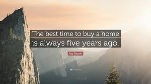 brown quote the best time to buy a home is always five years