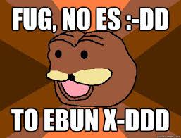 Fug Meme - fug no es dd to ebun x ddd spurdo sparde quickmeme