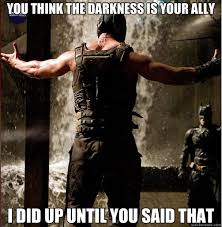 The Darkness Meme - you think the darkness is your ally i did up until you said that