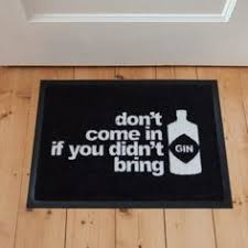 Funny Doormat Sayings Don U0027t Come In If You Didn U0027t Bring Gin U0027 Doormat Gin Pinterest
