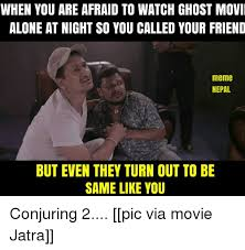 Afraid Meme - when you are afraid to watch ghost movi alone at nightso you called