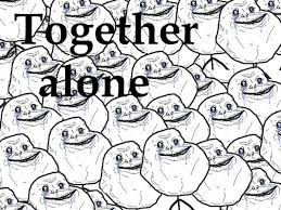 Together Alone Meme - forever alone funny pictures