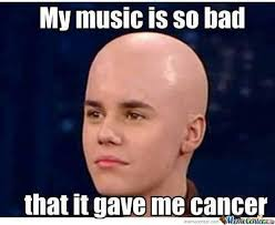Gave Me Cancer Meme - justin bieber music gives cancer meme your friends
