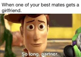 Best Girlfriend Meme - when one of your best mates gets a girlfriend funny memes