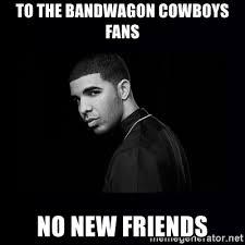 Drake No New Friends Meme - to the bandwagon cowboys fans no new friends drake meme generator