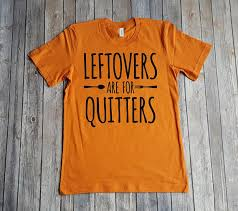 leftovers are for quitters unisex t shirt and