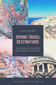 travel the best places to visit in march april in 2018