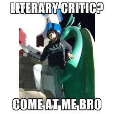 Come At Me Bro Meme Generator - literary critic come at me bro come at me bro meme generator