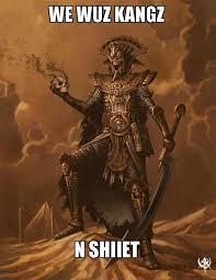 Sheit Meme - we wuz tomb kangs n sheit we wuz kings know your meme