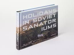 holidays in soviet sanatoriums current publishing bookshop