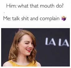 What That Mouth Do Meme - hi m what that mouth do me talk shit and complain la la funny