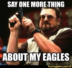 Funny Eagles Meme - say one more thing about my eagles meme factory funnyism funny
