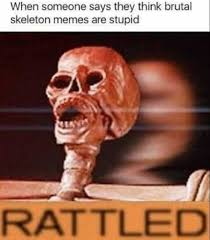 Skeleton Meme - dopl3r com memes when someone says they think brutal skeleton
