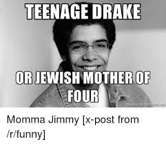 Drake Meme Generator - teenage drake or jewish mother of four memegeneratorco momma jimmy x