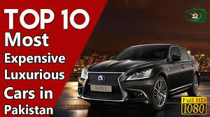 expensive lexus sports car top 10 most expensive and luxurious cars in pakistan youtube
