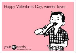 Funny Happy Valentines Day Memes - happy valentines day wiener lover valentine s day ecard