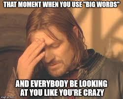 Big Words Meme - frustrated boromir meme imgflip
