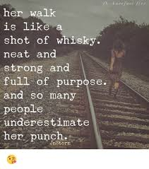 Neat Meme - b barefoot five her walk shot of whisky neat and strong and full of