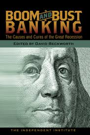 boom and bust banking the causes and cures of the great recession