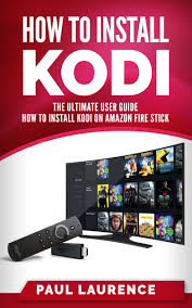 how to install kodi on firestick a step by step user guide how to