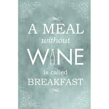 a meal without wine is called breakfast a meal without wine is called breakfast