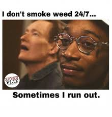 Smoke Weed Meme - i don t smoke weed 247 stoner flix news musi sometimes i run out