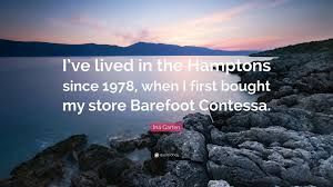 ina garten quote u201ci u0027ve lived in the hamptons since 1978 when i
