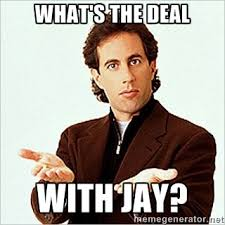 Jay Meme - what s the deal with jay jerry seinfeld meme generator