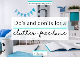 home design do s and don ts dos and don ts for a clutter free home showme suburban
