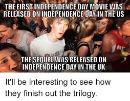 Independence Day Movie Meme - the first independence day movie was released on independence day in