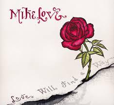 The Blind Will See The Deaf Will Hear Lyrics Mike Love U2013 Love Will Find A Way Lyrics Genius Lyrics