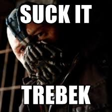 Suck It Trebek Meme - suck it trebek sean connery is bane meme generator