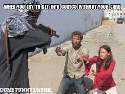 Costco Meme - when you forget your costco card dumbfunnydrunk com