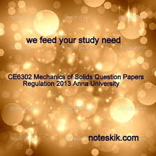 ce6302 mechanics of solids question papers regulation 2013 anna