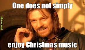 Christmas Music Meme - i m ok with once in awhile but 24 7 is ridiculous meme by albadtke
