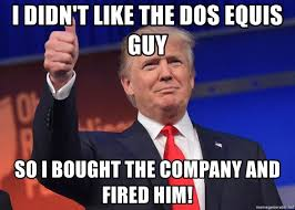 Dos Equis Guy Meme Generator - i didn t like the dos equis guy so i bought the company and fired
