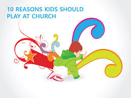 10 reasons should play at church relevant children s ministry
