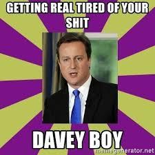 Getting Real Tired Of Your Bullshit Meme Generator - getting real tired of your shit davey boy david cameron meme