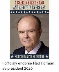 Red Forman Meme - a beer in every hand and afootin every asn red forman for president