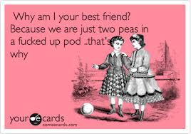 Two Peas In A Pod Meme - why am i your best friend because we are just two peas in a fucked