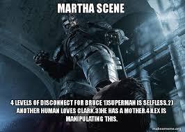 Martha Meme - martha scene 4 levels of disconnect for bruce 1 superman is selfless