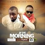 Ice Prince ft Terry G-In The Morning.mp3