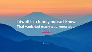 robert frost quote u201ci dwell in a lonely house i know that