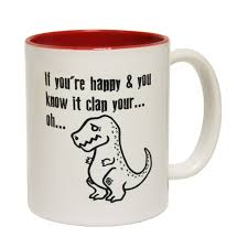 funny mugs happy u0026 you know it clap your oh mug dinosaur joke