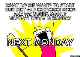 What Are We Meme - what do we want to start our diet and exercise when are we gonna