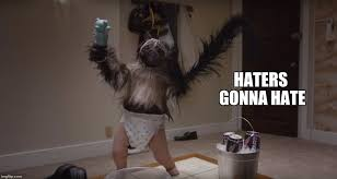 Haters Gonna Hate Meme Generator - puppy monkey baby haters gonna hate imgflip