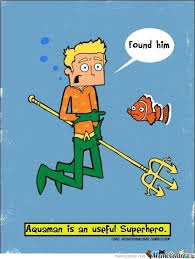 Aquaman Meme - aquaman is an useful superhero by jesusofsuburbia meme center