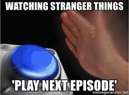 Button Meme - watching stranger things play next episode blank nut button