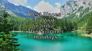 top 5 best places to visit in india in summer holidays